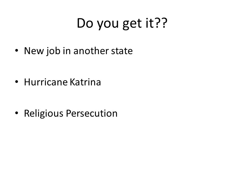 Do you get it?? New job in another state Hurricane Katrina Religious Persecution