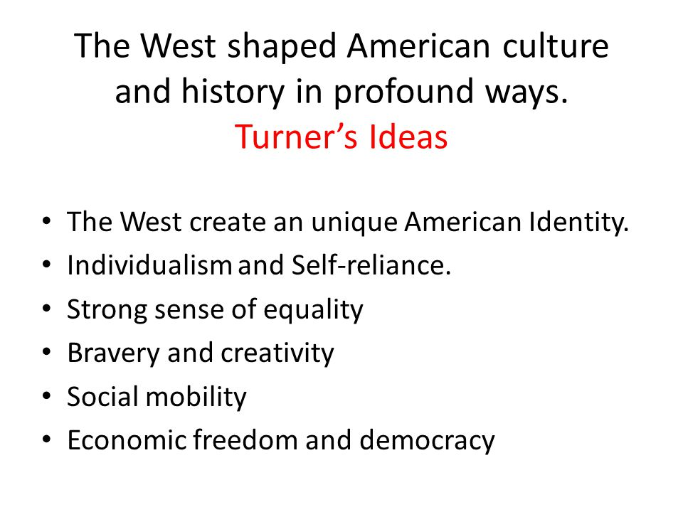 The West shaped American culture and history in profound ways.
