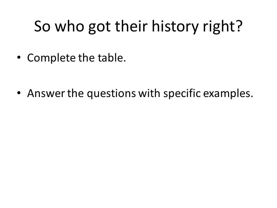 So who got their history right? Complete the table. Answer the questions with specific examples.