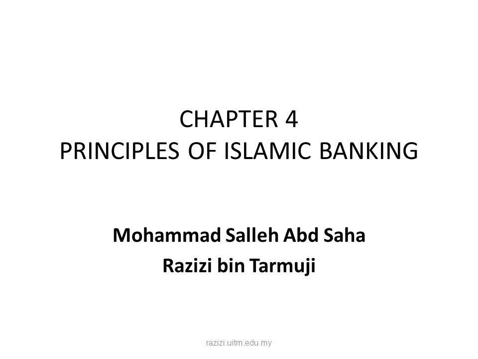 CHAPTER 4 PRINCIPLES OF ISLAMIC BANKING Mohammad Salleh Abd Saha Razizi bin Tarmuji razizi.uitm.edu.my