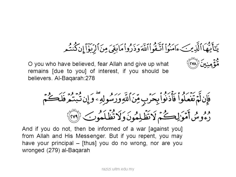 O you who have believed, fear Allah and give up what remains [due to you] of interest, if you should be believers. Al-Baqarah:278 And if you do not, t