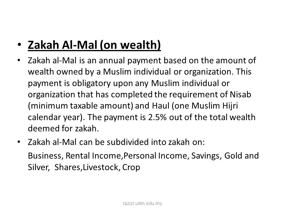 Zakah Al-Mal (on wealth) Zakah al-Mal is an annual payment based on the amount of wealth owned by a Muslim individual or organization. This payment is