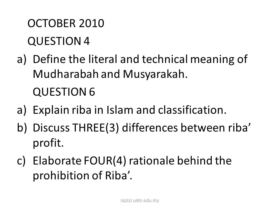 OCTOBER 2010 QUESTION 4 a)Define the literal and technical meaning of Mudharabah and Musyarakah. QUESTION 6 a)Explain riba in Islam and classification