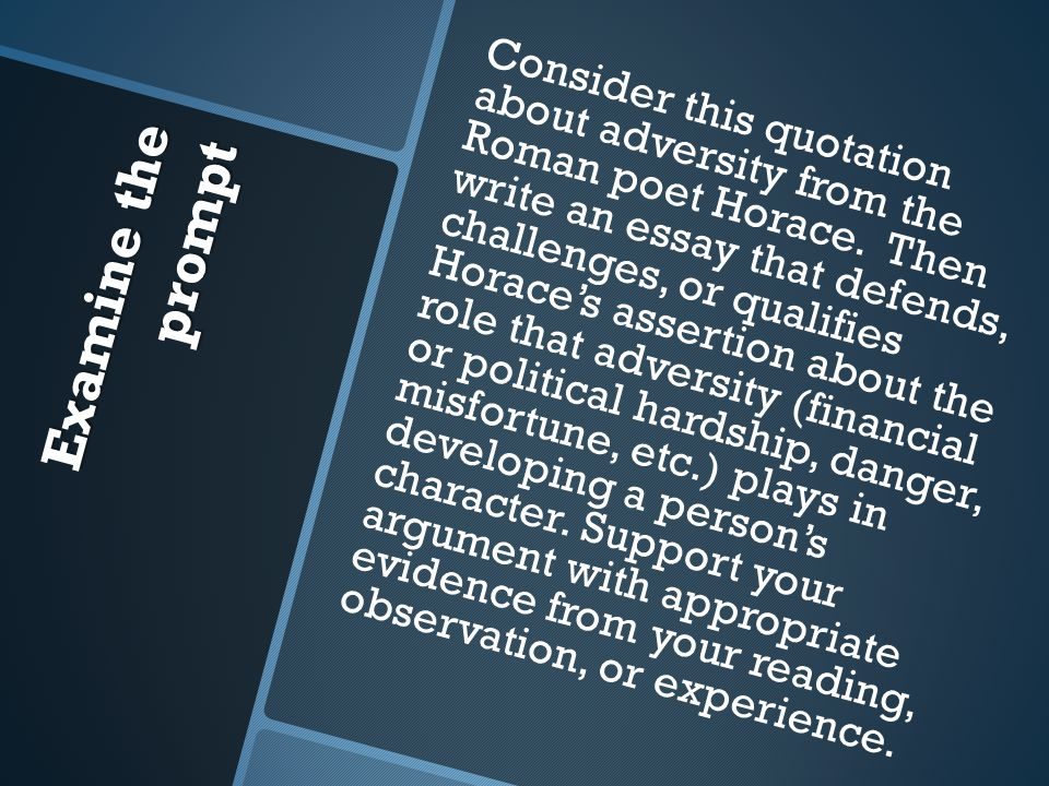 Examine the prompt Consider this quotation about adversity from the Roman poet Horace. Then write an essay that defends, challenges, or qualifies Hora