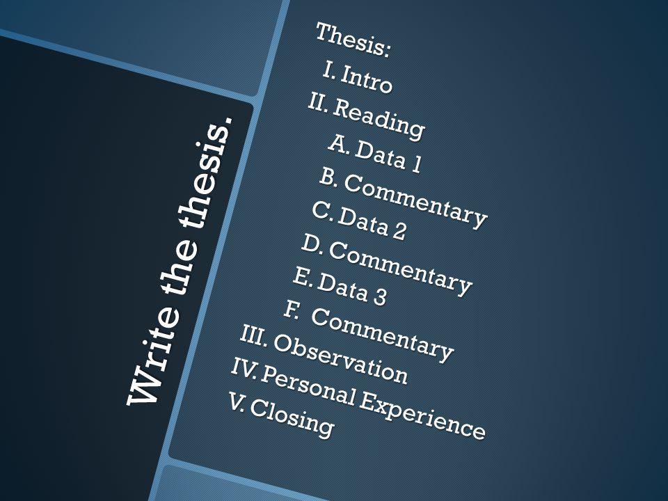 Write the thesis. Thesis: I. Intro I. Intro II. Reading II. Reading A. Data 1 A. Data 1 B. Commentary B. Commentary C. Data 2 C. Data 2 D. Commentary