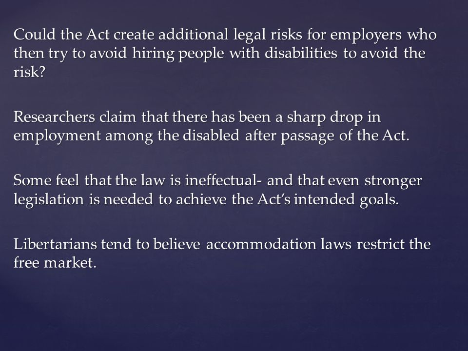 Could the Act create additional legal risks for employers who then try to avoid hiring people with disabilities to avoid the risk.