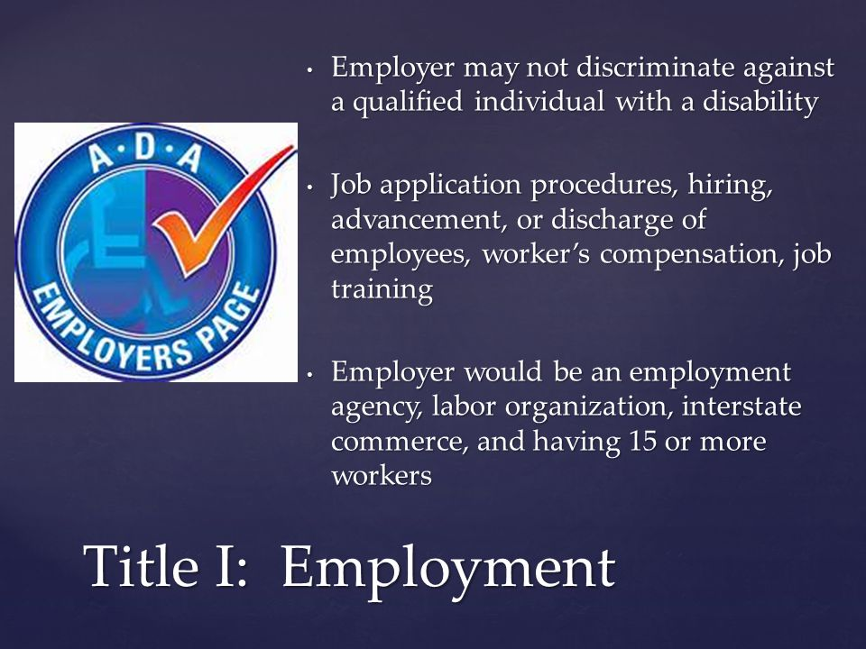 Limiting or classifying a job applicant or employee Limiting or classifying a job applicant or employee Denying employment opportunities to people who truly qualify Denying employment opportunities to people who truly qualify Not making reasonable accommodations to the known physical or mental limitations of disabled employees Not making reasonable accommodations to the known physical or mental limitations of disabled employees Not advancing employees with disabilities in the business.