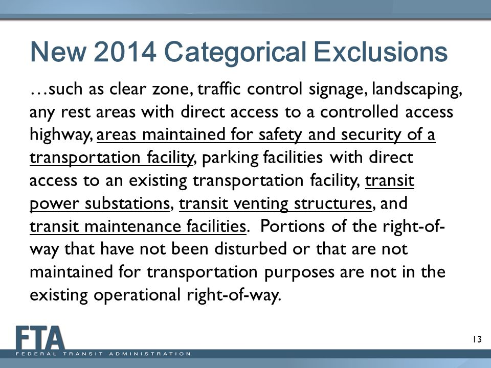 13 New 2014 Categorical Exclusions …such as clear zone, traffic control signage, landscaping, any rest areas with direct access to a controlled access