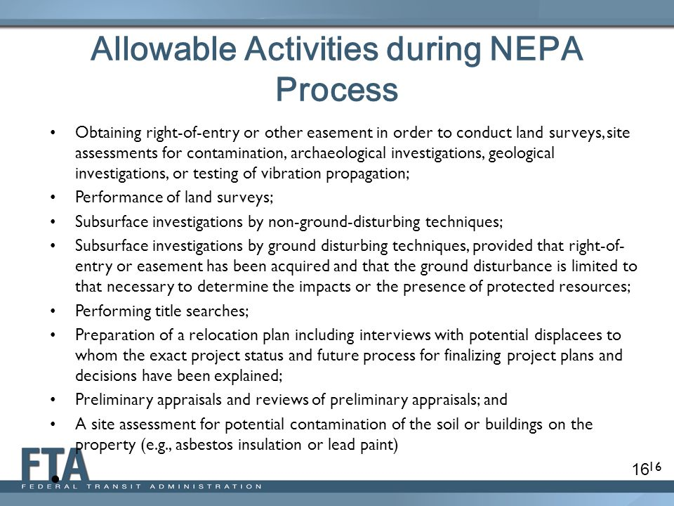 16 Allowable Activities during NEPA Process Obtaining right-of-entry or other easement in order to conduct land surveys, site assessments for contamin