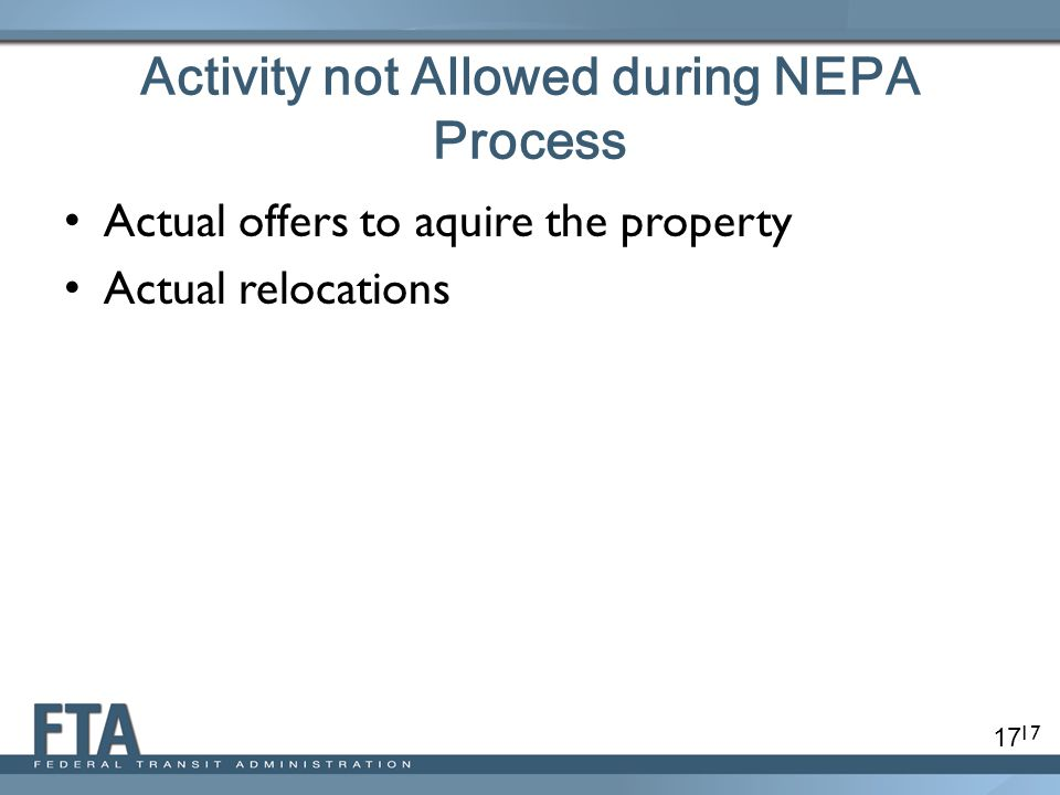 17 Activity not Allowed during NEPA Process Actual offers to aquire the property Actual relocations 17