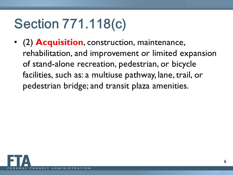 6 Section 771.118(c) (2) Acquisition, construction, maintenance, rehabilitation, and improvement or limited expansion of stand-alone recreation, pedes