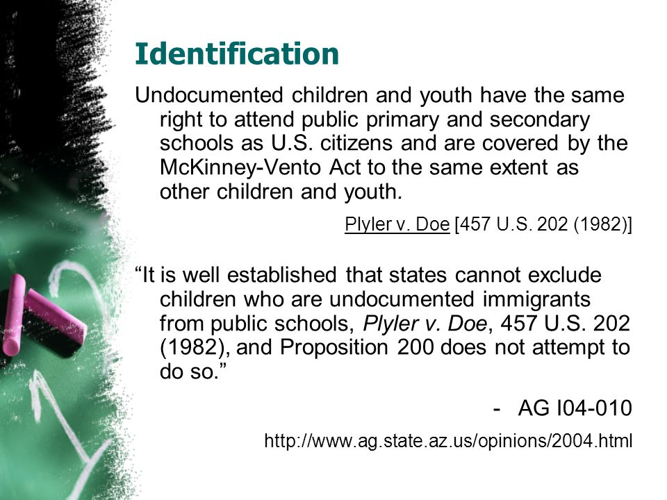 Identification Undocumented children and youth have the same right to attend public primary and secondary schools as U.S.