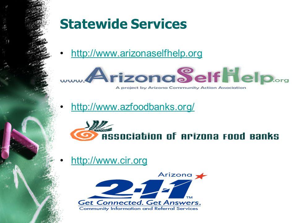 Statewide Services http://www.arizonaselfhelp.org http://www.azfoodbanks.org/ http://www.cir.org