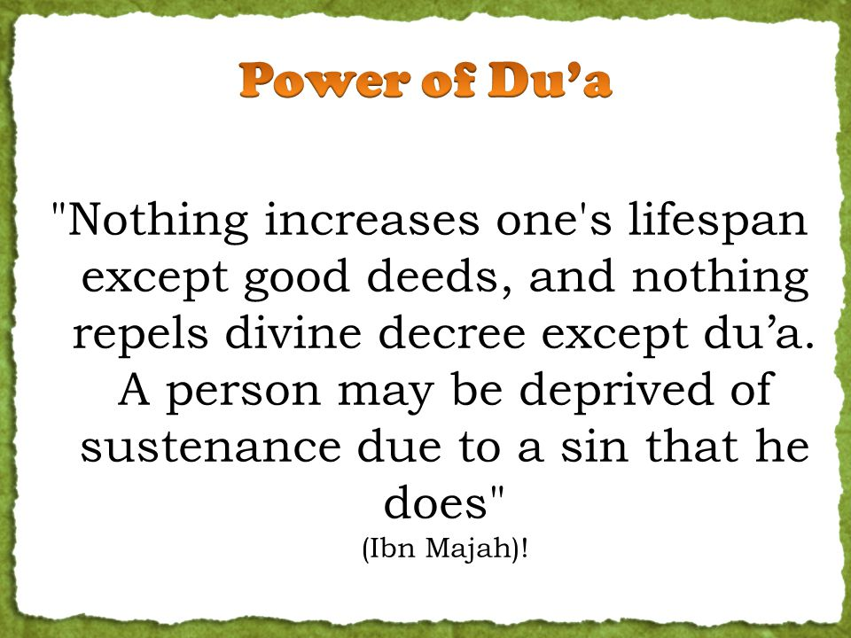 Nothing increases one s lifespan except good deeds, and nothing repels divine decree except du'a.