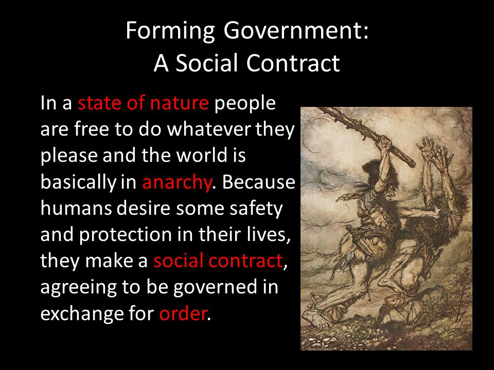 Forming Government: A Social Contract In a state of nature people are free to do whatever they please and the world is basically in anarchy. Because h