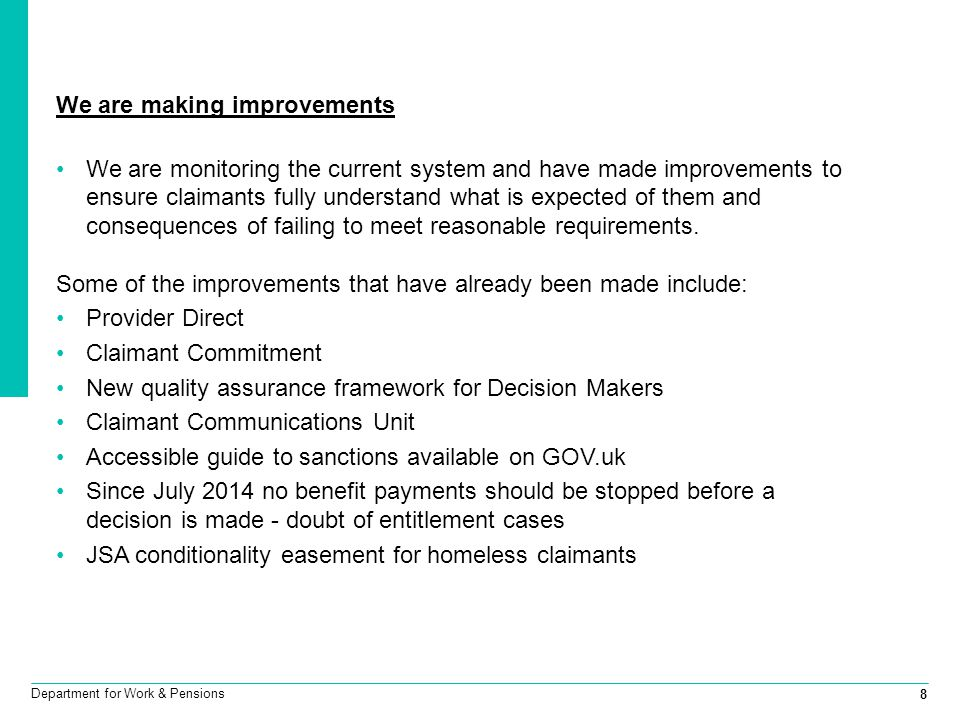 8 Department for Work & Pensions We are making improvements We are monitoring the current system and have made improvements to ensure claimants fully