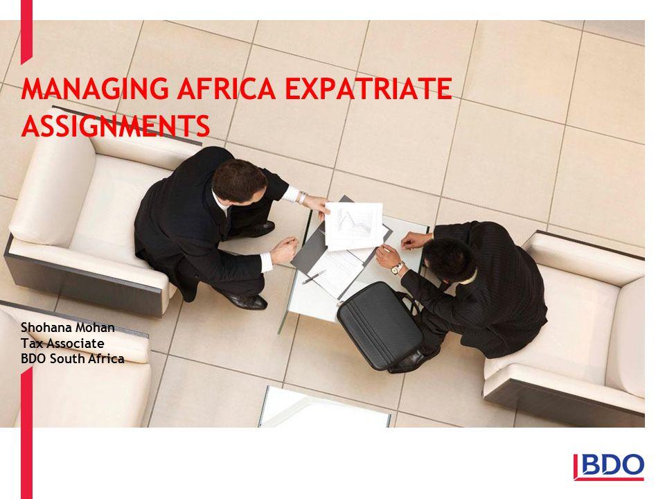 MANAGING AFRICA EXPATRIATE ASSIGNMENTS Shohana Mohan Tax Associate BDO South Africa