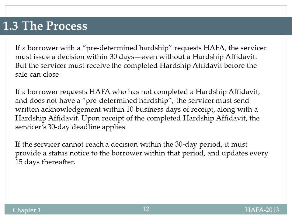 "HAFA-2013 Certification Chapter 1 12 1.3 The Process If a borrower with a ""pre-determined hardship"" requests HAFA, the servicer must issue a decision"
