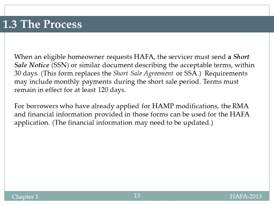 HAFA-2013 Specialist Certification Chapter 1 13 1.3 The Process When an eligible homeowner requests HAFA, the servicer must send a Short Sale Notice (
