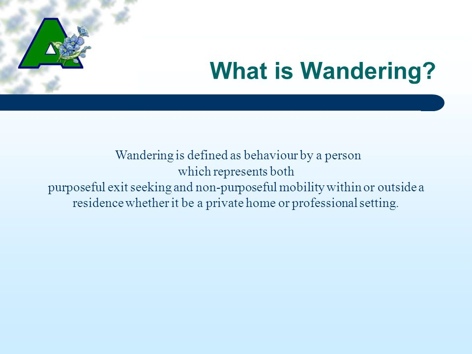 The Signs of Wandering How do you know wandering is about to occur.