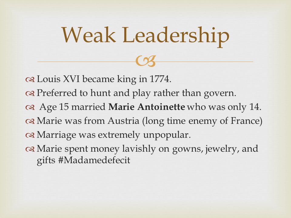   Louis XVI became king in 1774.  Preferred to hunt and play rather than govern.