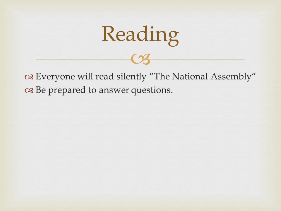   Everyone will read silently The National Assembly  Be prepared to answer questions. Reading
