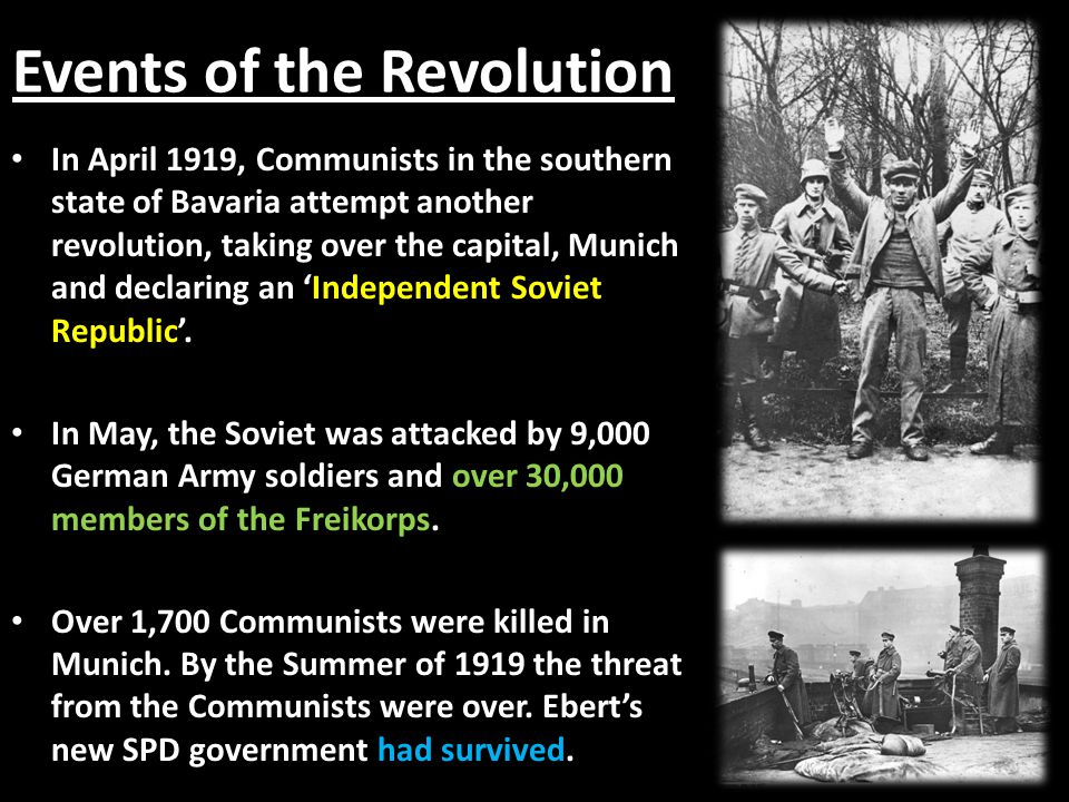 Events of the Revolution In April 1919, Communists in the southern state of Bavaria attempt another revolution, taking over the capital, Munich and de