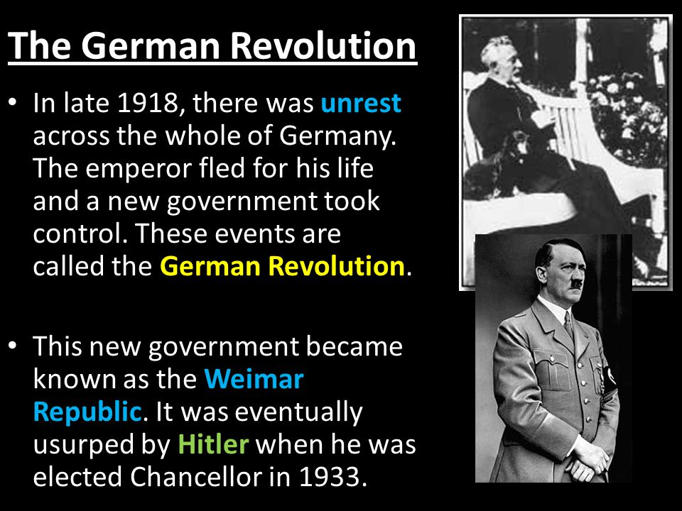 The German Revolution In late 1918, there was unrest across the whole of Germany. The emperor fled for his life and a new government took control. The