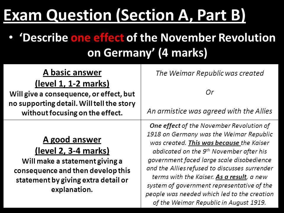 Exam Question (Section A, Part B) 'Describe one effect of the November Revolution on Germany' (4 marks) A basic answer (level 1, 1-2 marks) Will give