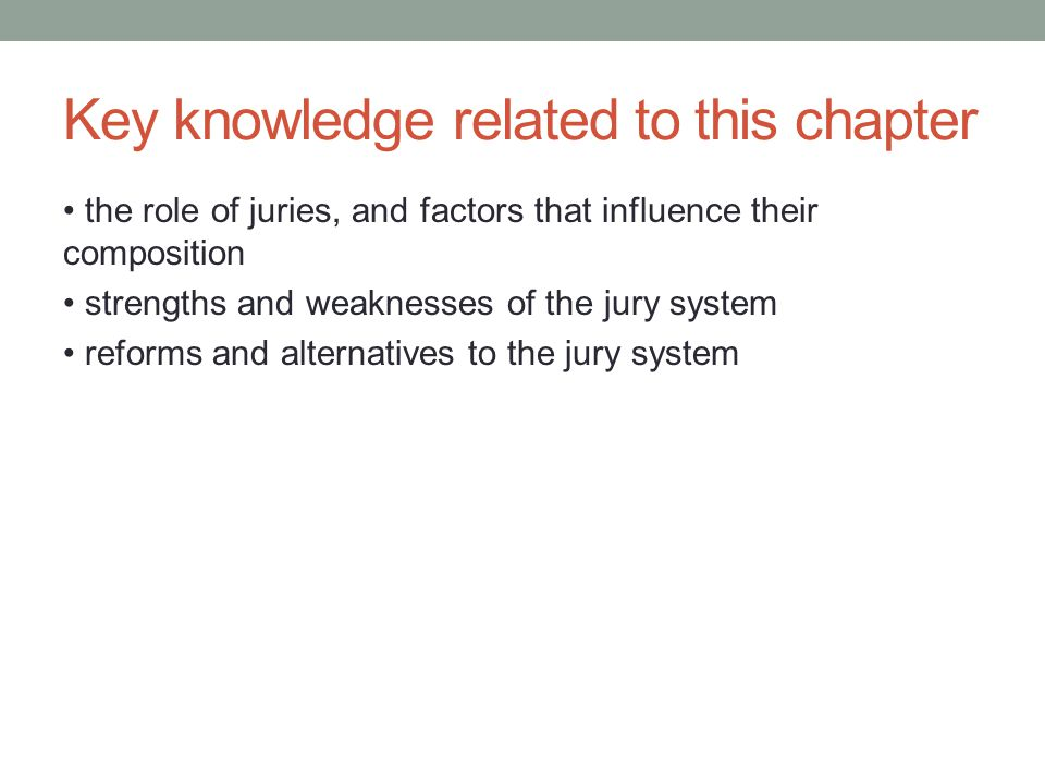 Key knowledge related to this chapter the role of juries, and factors that influence their composition strengths and weaknesses of the jury system ref