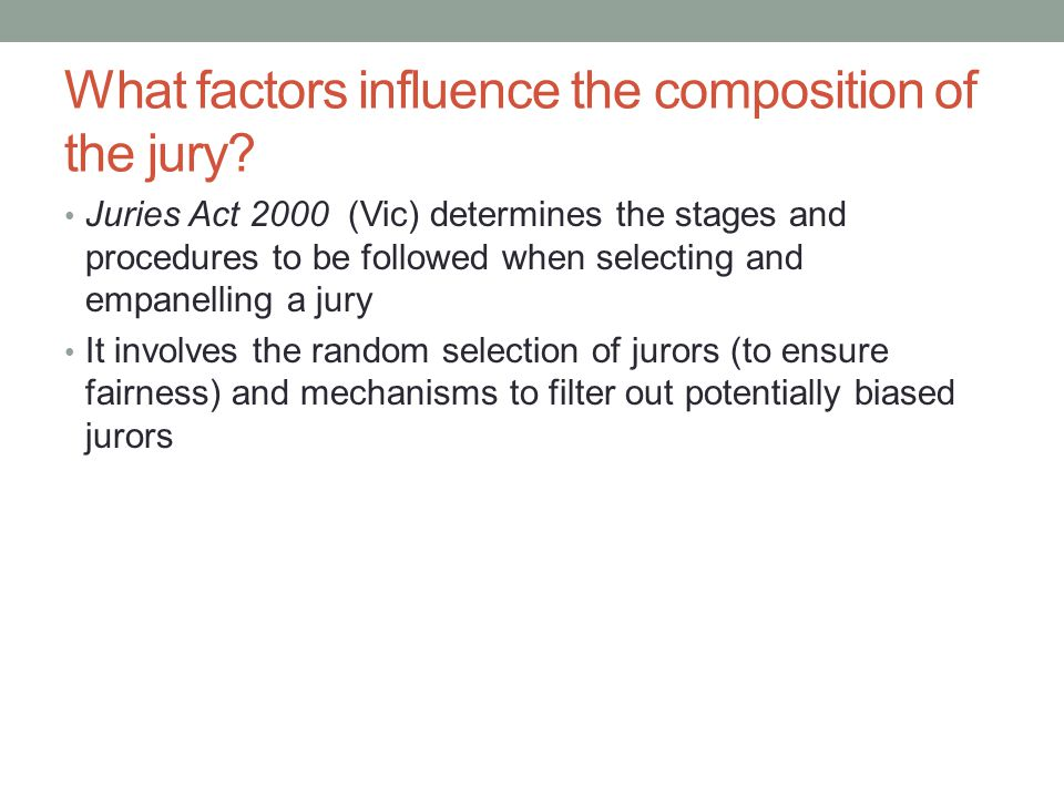 What factors influence the composition of the jury? Juries Act 2000 (Vic) determines the stages and procedures to be followed when selecting and empan