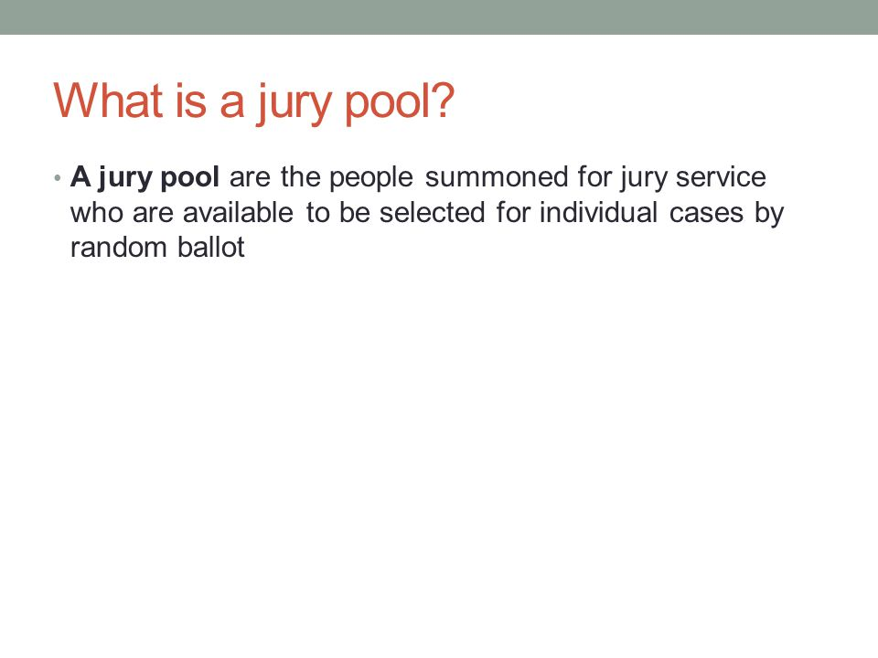 What is a jury pool? A jury pool are the people summoned for jury service who are available to be selected for individual cases by random ballot