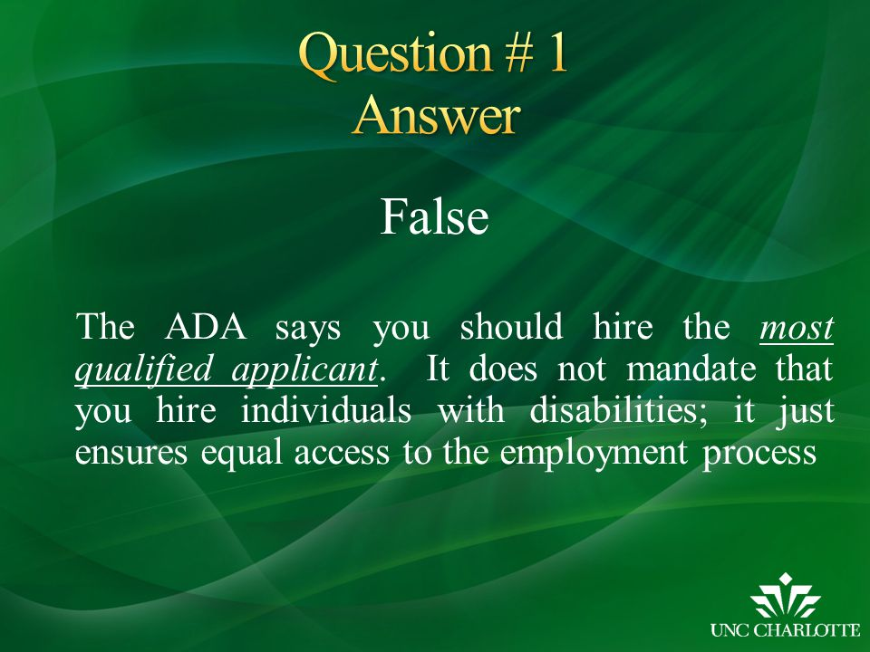 False The ADA says you should hire the most qualified applicant.