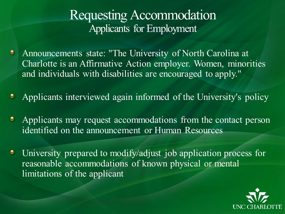 Requesting Accommodation Applicants for Employment Announcements state: The University of North Carolina at Charlotte is an Affirmative Action employer.