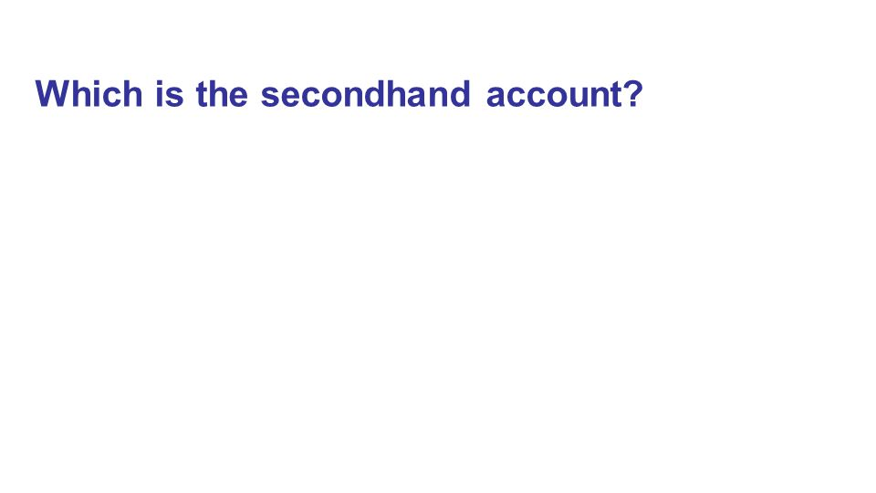 Which is the secondhand account?