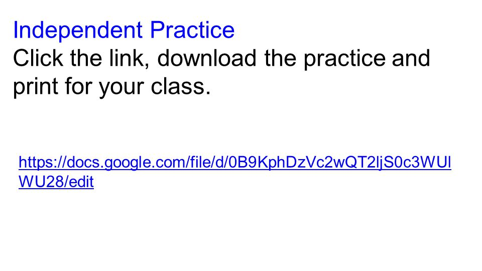 Independent Practice Click the link, download the practice and print for your class.