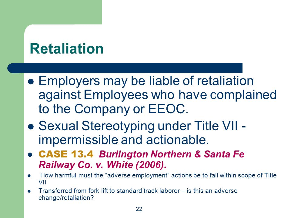 22 Employers may be liable of retaliation against Employees who have complained to the Company or EEOC.