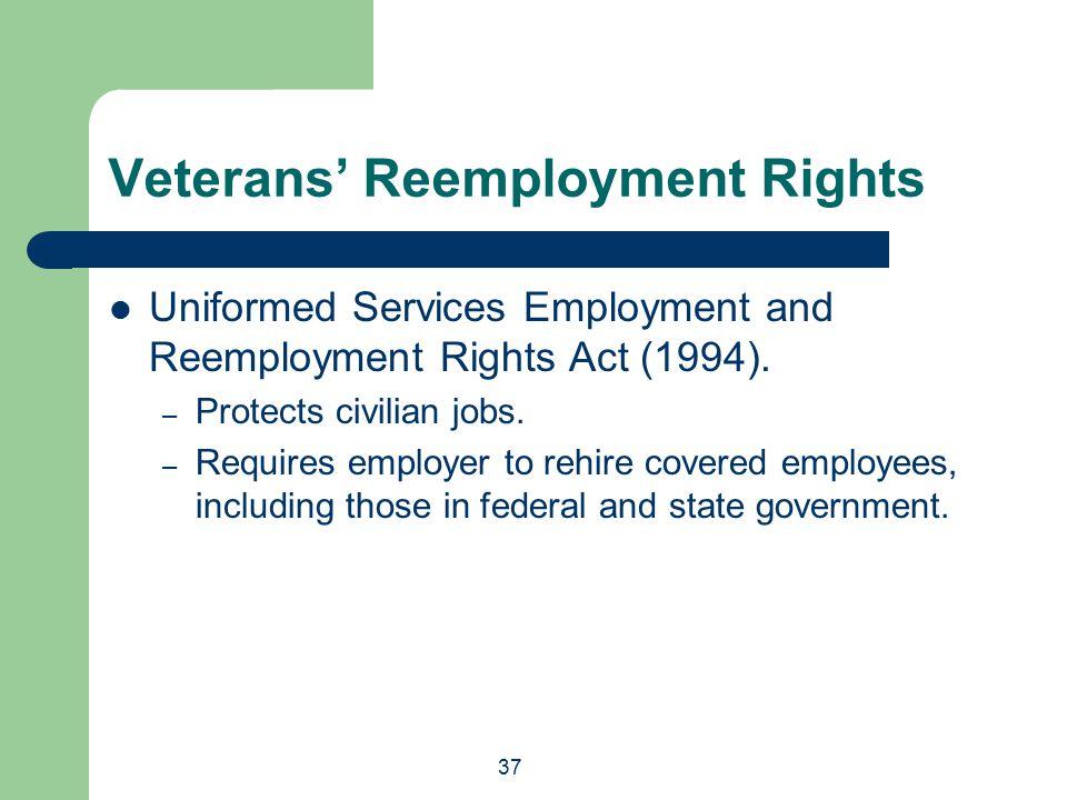 37 Veterans' Reemployment Rights Uniformed Services Employment and Reemployment Rights Act (1994).