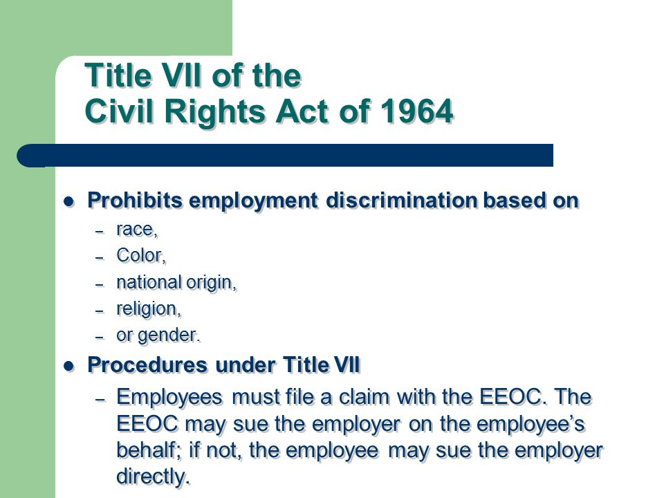 Title VII of the Civil Rights Act of 1964 Prohibits employment discrimination based on – race, – Color, – national origin, – religion, – or gender.