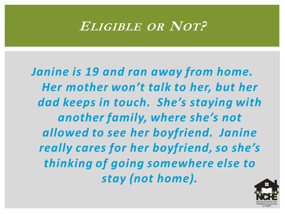 E LIGIBLE OR N OT . Janine is 19 and ran away from home.
