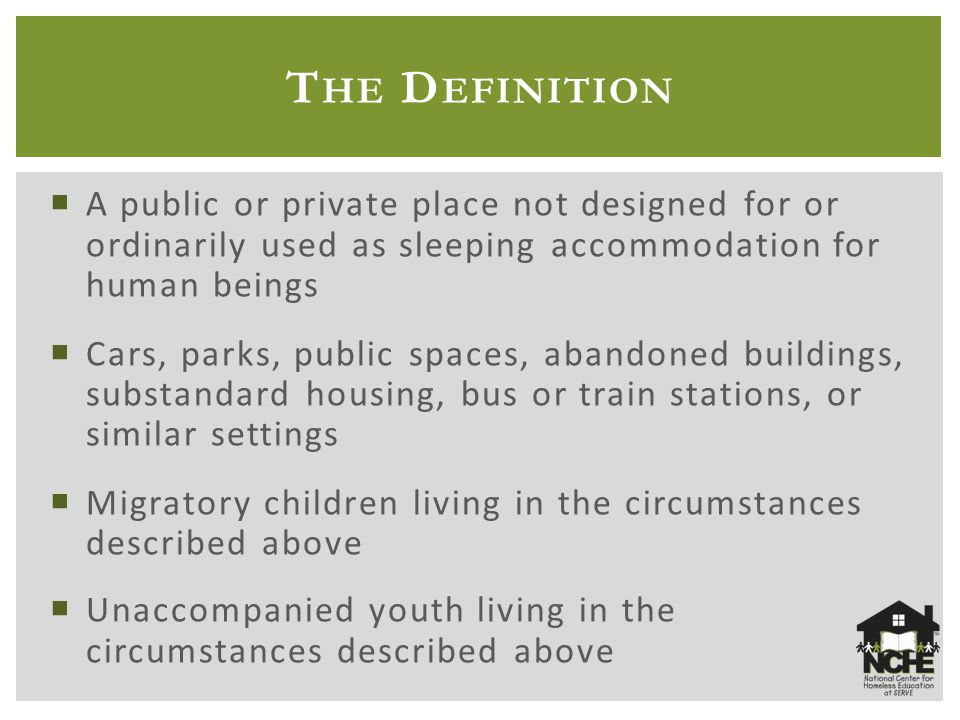 T HE D EFINITION  A public or private place not designed for or ordinarily used as sleeping accommodation for human beings  Cars, parks, public spac