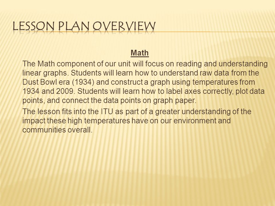 Math The Math component of our unit will focus on reading and understanding linear graphs.
