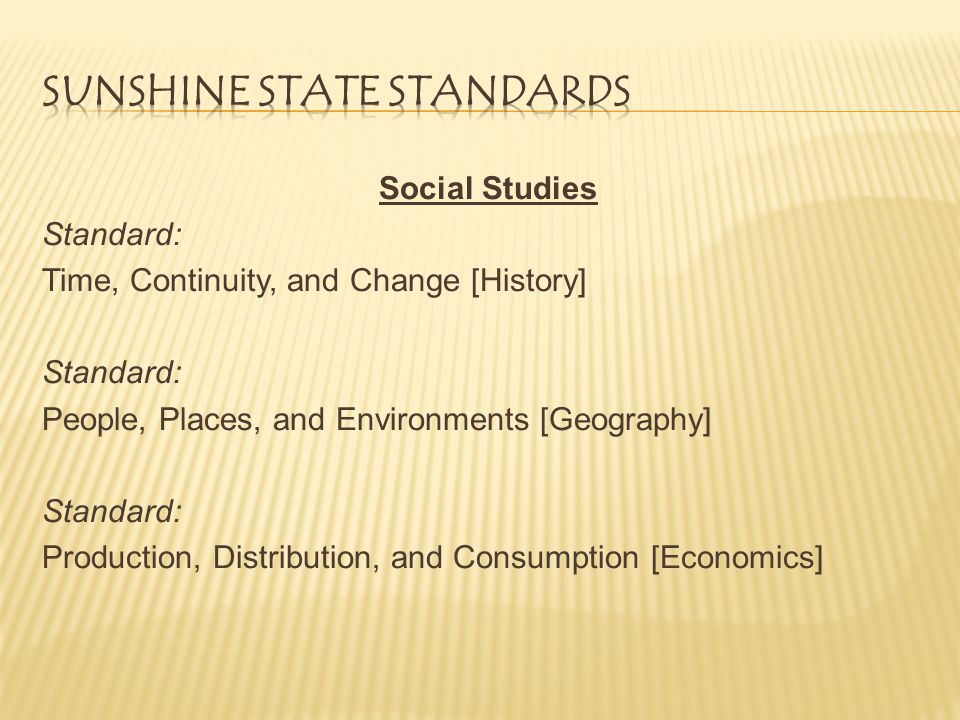 Social Studies Standard: Time, Continuity, and Change [History] Standard: People, Places, and Environments [Geography] Standard: Production, Distribution, and Consumption [Economics]