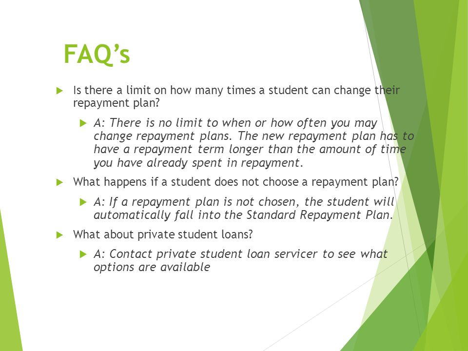 FAQ's  Is there a limit on how many times a student can change their repayment plan.