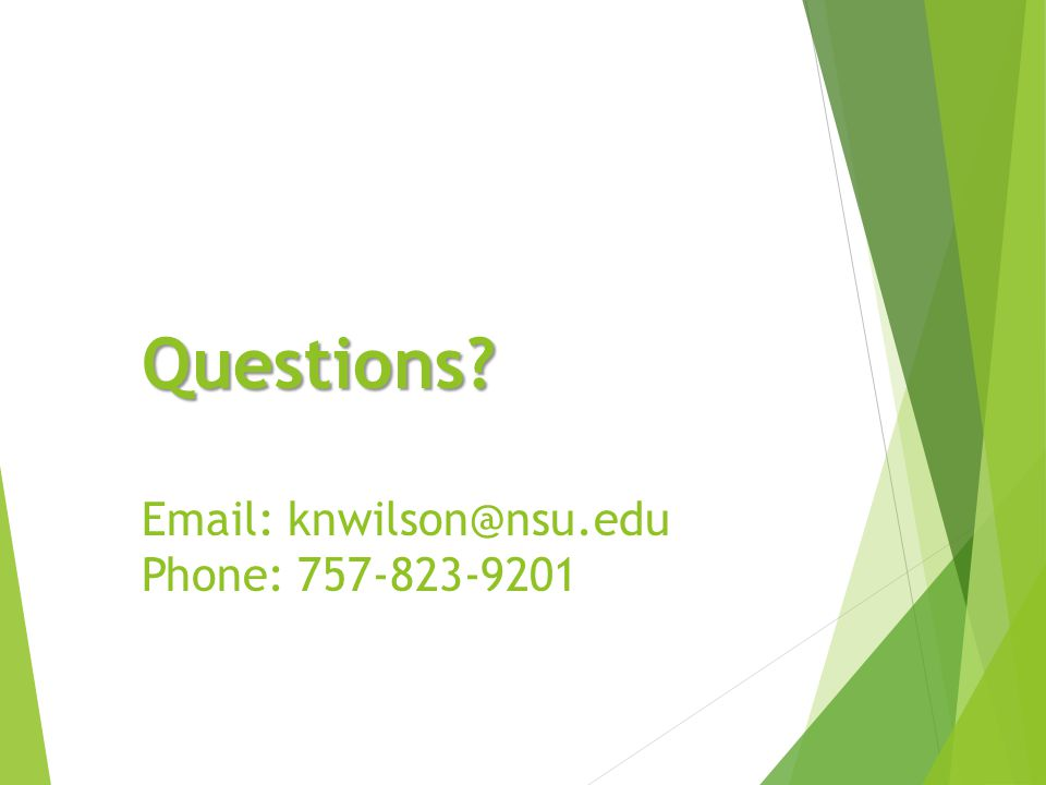 Questions? Questions? Email: knwilson@nsu.edu Phone: 757-823-9201