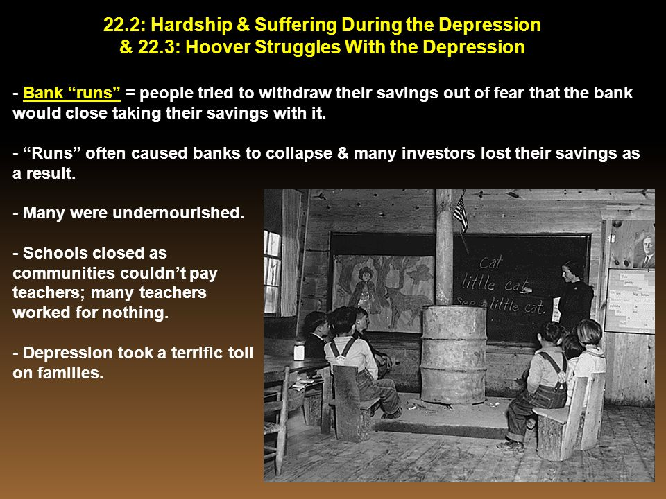 "22.2: Hardship & Suffering During the Depression & 22.3: Hoover Struggles With the Depression - Bank ""runs"" = people tried to withdraw their savings o"