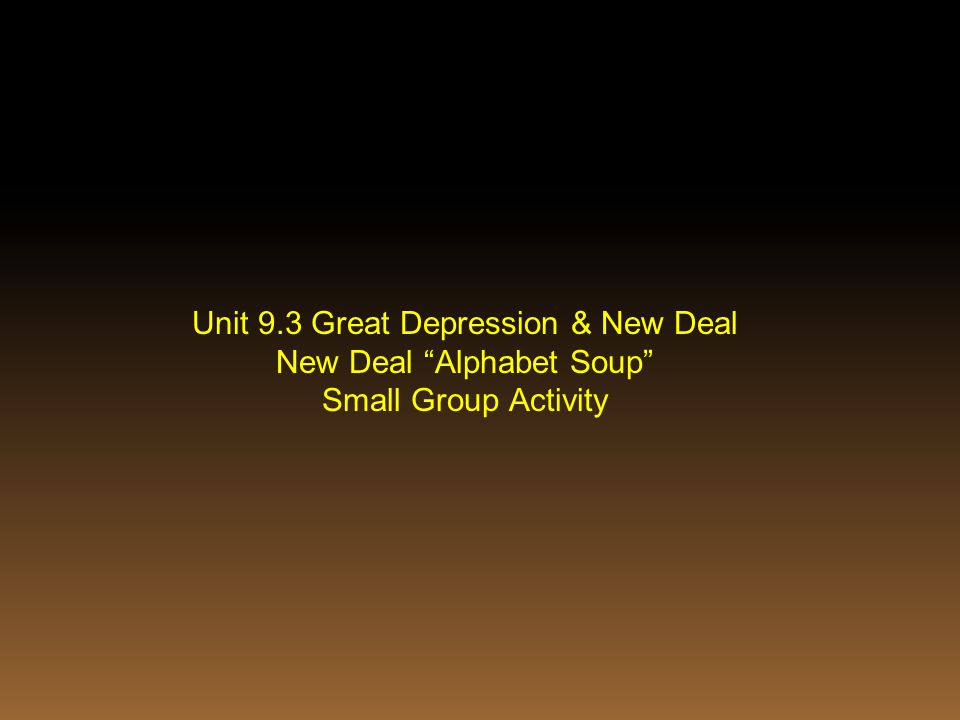 "Unit 9.3 Great Depression & New Deal New Deal ""Alphabet Soup"" Small Group Activity"