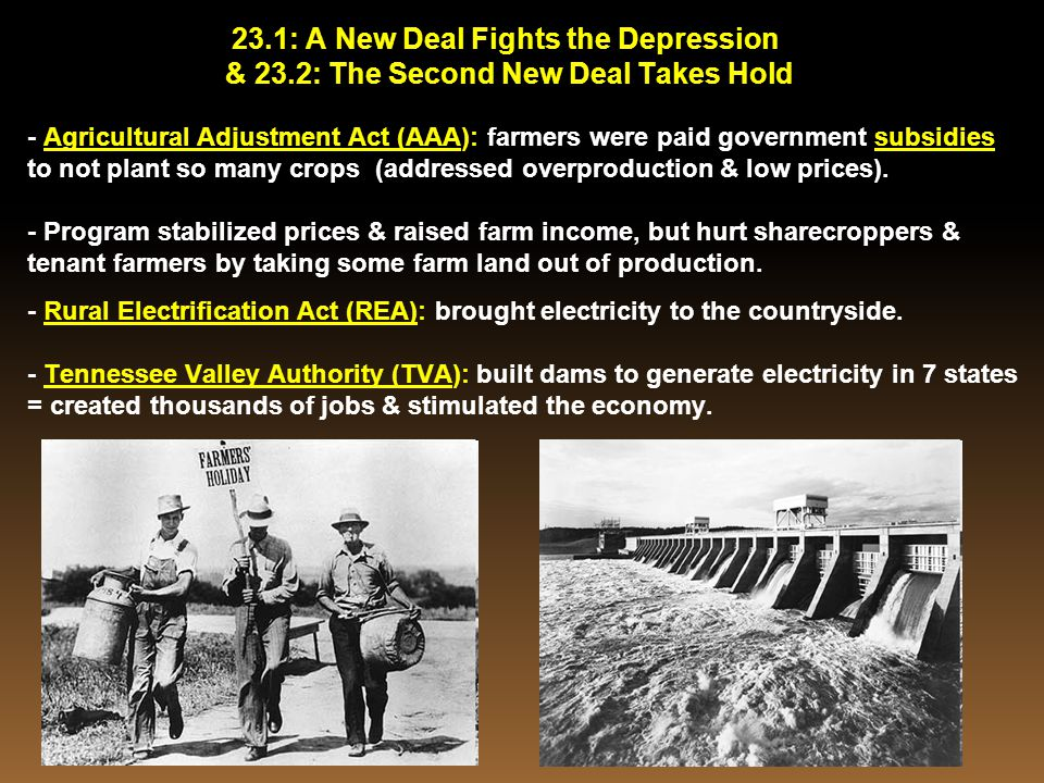 23.1: A New Deal Fights the Depression & 23.2: The Second New Deal Takes Hold - Agricultural Adjustment Act (AAA): farmers were paid government subsid