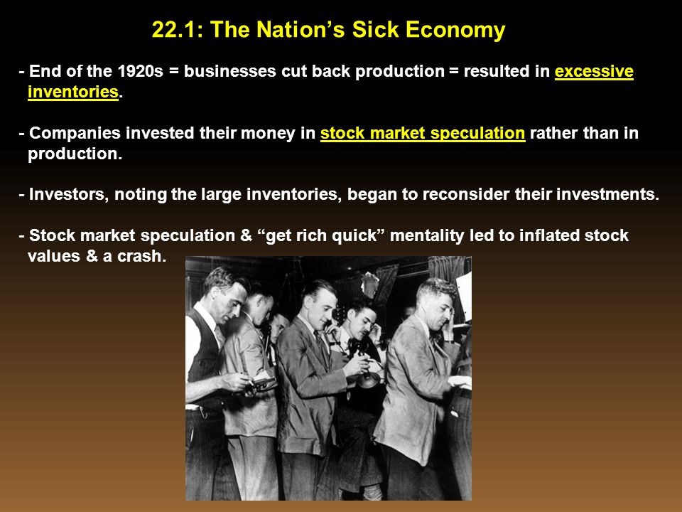 - End of the 1920s = businesses cut back production = resulted in excessive inventories. - Companies invested their money in stock market speculation