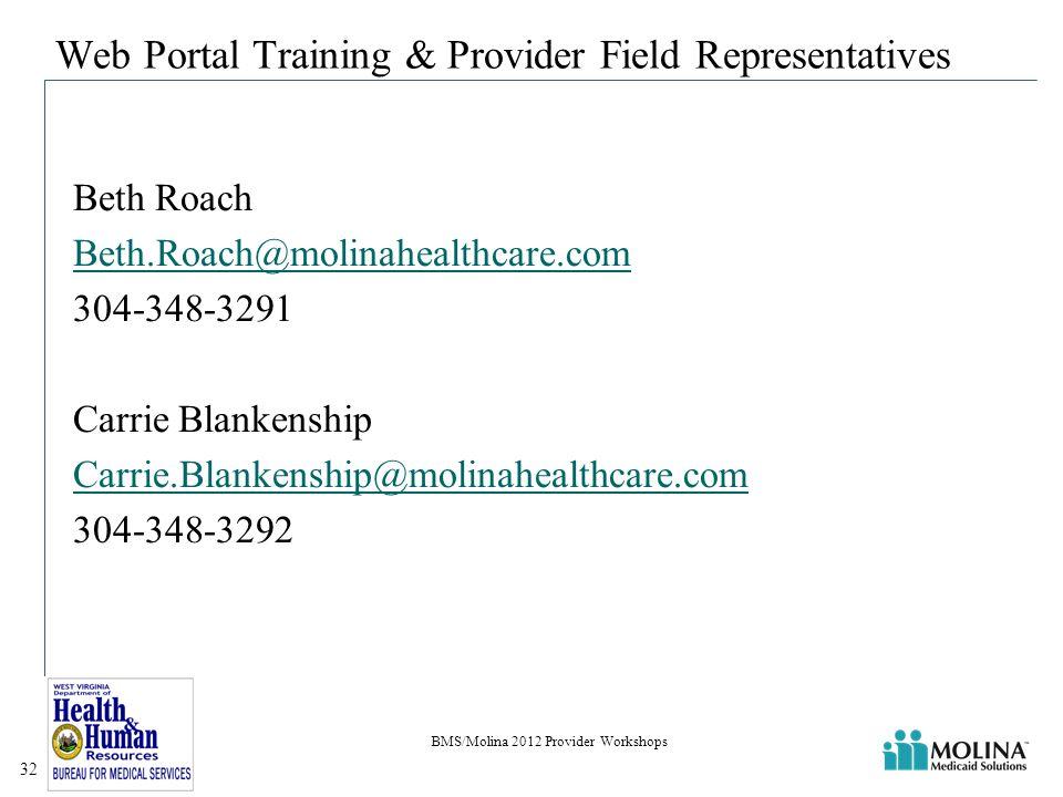 Web Portal Training & Provider Field Representatives Beth Roach Beth.Roach@molinahealthcare.com 304-348-3291 Carrie Blankenship Carrie.Blankenship@molinahealthcare.com 304-348-3292 BMS/Molina 2012 Provider Workshops 32
